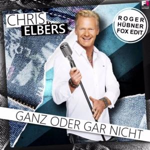 Ganz oder gar nicht (Roger Hübner Fox Edit) - Chris Elbers