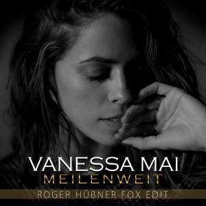 Meilenweit (Roger Hübner Fox Edit) - Vanessa Mai