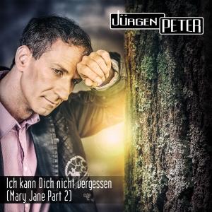 Ich kann dich nicht vergessen (Mary Jane Part 2) - Jürgen Peter