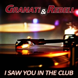 I Saw You In The Club - Granati & Rebell