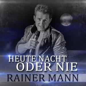 Heute Nacht oder nie - Rainer Mann