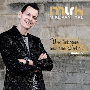 Wie bekommt man eine Liebe - Mike van Hyke
