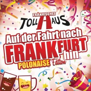 Auf der Fahrt nach Frankfurt hin (Polonaise Edition) - Fränkisches Tollhaus