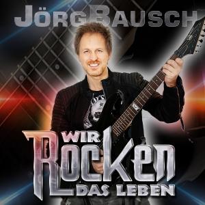 Wir rocken das Leben - Jörg Bausch