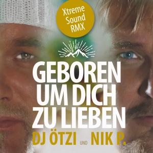 Geboren um dich zu lieben (Xtreme Sound RMX) - DJ Ötzi und Nik P.