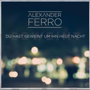 Du hast geweint um ihn heut Nacht - Alexander Ferro