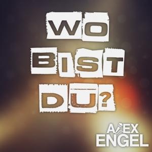 Wo bist Du? - Alex Engel