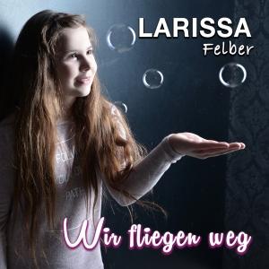 Wir fliegen weg - Larissa Felber