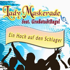 Ein Hoch auf den Schlager - Lady Maskerade feat. GroßstadtEngel