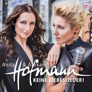 Keine Liebeslieder - Anita & Alexandra Hofmann