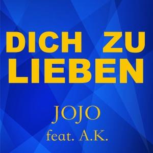 Dich zu lieben - JOJO feat. A.K.