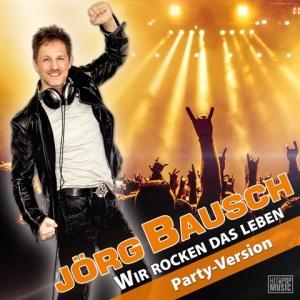 Wir rocken das Leben (Party-Version) - Jörg Bausch