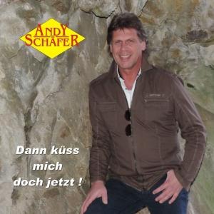 Dann küss mich doch jetzt! - Andy Schäfer