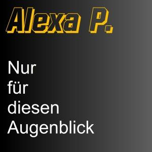 Nur für diesen Augenblick - Alexa P.