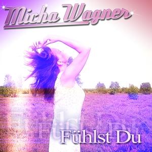 Fühlst Du - Micha Wagner
