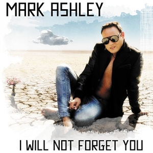 I Will Not Forget You  - Mark Ashley