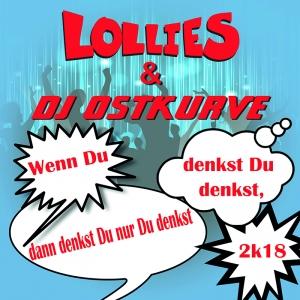 Wenn Du denkst Du denkst, dann 2k18 - Lollies & DJ Ostkurve