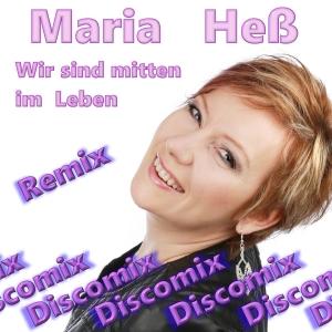 Wir sind mitten im Leben (Discomix) - Maria Heß