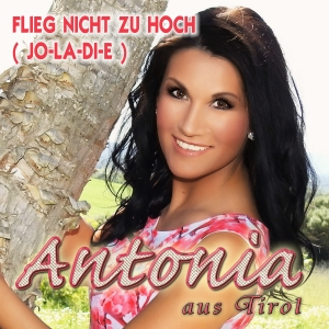 Flieg nicht zu hoch (Jo-la-di-e) - Antonia aus Tirol