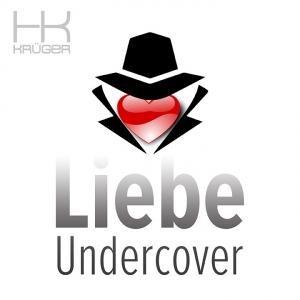 Liebe Undercover - HK Krüger