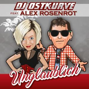 Unglaublich - DJ Ostkurve feat Alex Rosenrot