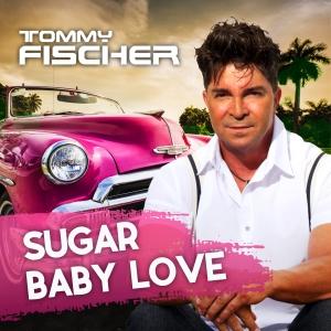 Sugar Baby Love (Version 2018) - Tommy Fischer