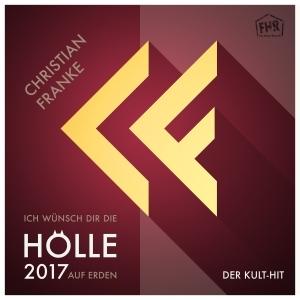 Ich wünsch Dir die Hölle auf Erden 2017 (Oliver Will DJ Mix Version) - Christian Franke
