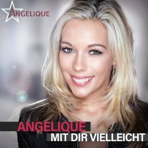 Mit dir vielleicht - Angelique