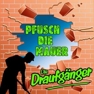 Pfusch die Mauer - Die Draufgänger