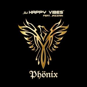 Phönix - DJ Happy Vibes feat. Jazzmin