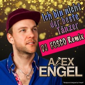 Ich bin nicht der beste Tänzer (DJ Fosco Remix) - Alex Engel