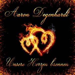 Unsre Herzen brennen - Aaron Degenhardt