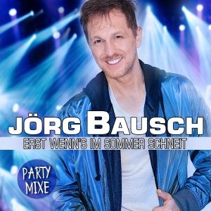 Erst wenns im Sommer schneit (Party Mixe) - Jörg Bausch
