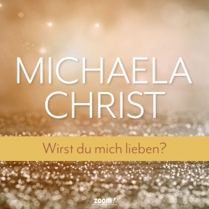 Wirst du mich lieben? - Michaela Christ