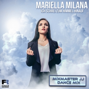 Ich schrei zum Himmel hinauf (Mixmaster JJ Dance Mix) - Mariella Milana