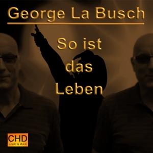 So ist das Leben - George La Busch