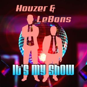 Its My Show - Houzer & LeBons