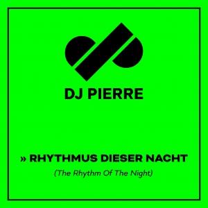 Rhythmus Dieser Nacht - DJ Pierre
