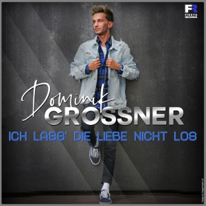 Ich lass die Liebe nicht los - Dominik Grossner