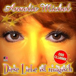 Diese Liebe ist magisch (DSS Clubmix) - Annelie Michel