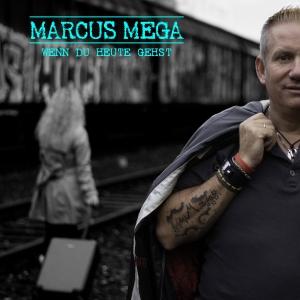 Wenn du heute gehst  - Marcus Mega
