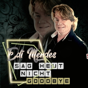 Sag heut nicht goodbye - Edi Mendes