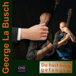 Du hast mich gefangen - George La Busch