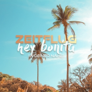 Hey Bonita (In Deiner Nähe) - Zeitflug