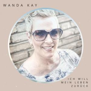 Wanda Kay - Ich will mein Leben zurück
