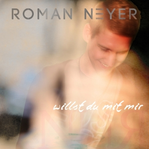 Roman Neyer - Willst du mit mir