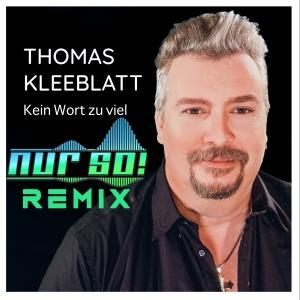 Thomas Kleeblatt - Kein Wort zuviel (Nur so! Remix)