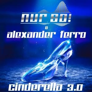Nur So! & Alexander Ferro - Cinderella 3.0