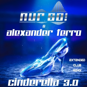 Nur So! & Alexander Ferro - Cinderella 3.0 (Nur So! Extended Club Mix)