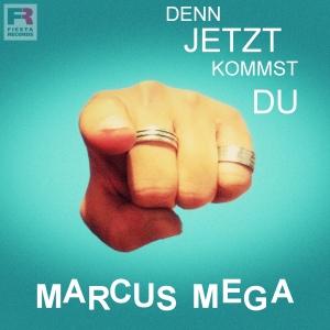 Marcus Mega - Denn jetzt kommst du